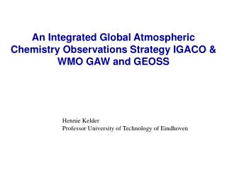An Integrated Global Atmospheric Chemistry Observations Strategy IGACO & WMO GAW and GEOSS
