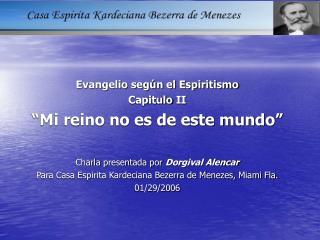 Evangelio seg n el Espiritismo  Capitulo II   Mi reino no es de este mundo    Charla presentada por Dorgival Alencar Par