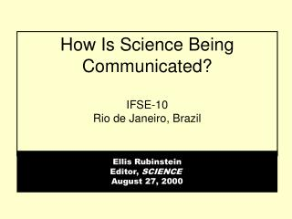 How Is Science Being Communicated? IFSE-10 Rio de Janeiro, Brazil
