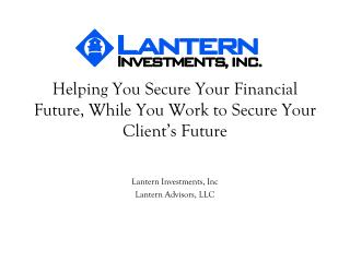 Helping You Secure Your Financial Future, While You Work to Secure Your Client s Future