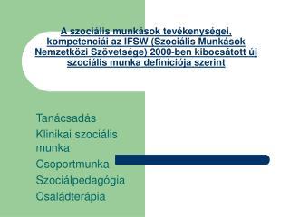 Tanácsadás Klinikai szociális munka Csoportmunka Szociálpedagógia Családterápia