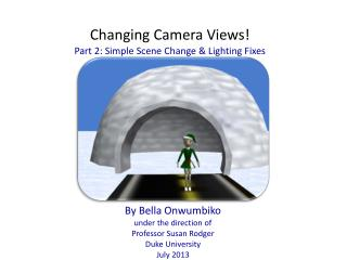Changing Camera Views! Part 2: Simple Scene Change & Lighting Fixes