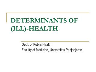 DETERMINANTS OF  (ILL)-HEALTH