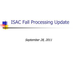 ISAC Fall Processing Update