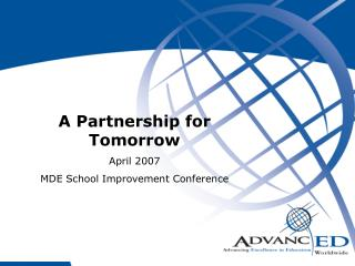 A Partnership for Tomorrow April 2007 MDE School Improvement Conference