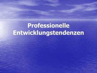 Professionelle Entwicklungstendenzen