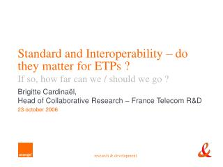 Standard and Interoperability – do they matter for ETPs ? If so, how far can we / should we go ?