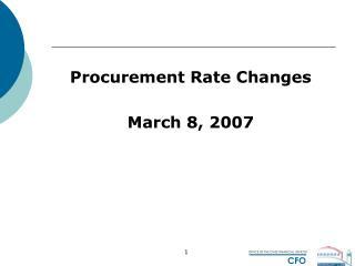 Procurement Rate Changes March 8, 2007