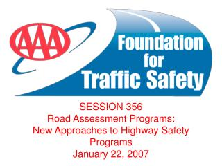 SESSION 356 Road Assessment Programs: New Approaches to Highway Safety Programs January 22, 2007