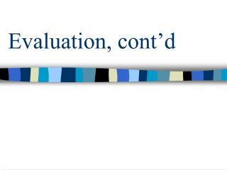 Evaluation, cont'd