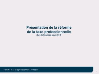 Pr�sentation de la r�forme  de la taxe professionnelle (Loi de finances pour 2010) ?