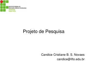 Projeto de Pesquisa Candice Cristiane B. S. Novaes candice@ifto.br