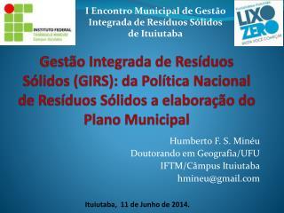 Humberto F. S. Minéu Doutorando em Geografia/UFU IFTM/Câmpus Ituiutaba hmineu@gmail