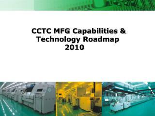 CCTC MFG Capabilities                Technology Roadmap                          2010