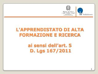 L�APPRENDISTATO  DI  ALTA FORMAZIONE E RICERCA ai sensi dell�art. 5  D.  Lgs  167/2011