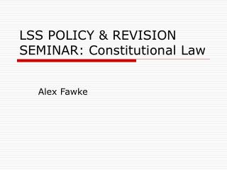 LSS POLICY & REVISION SEMINAR: Constitutional Law