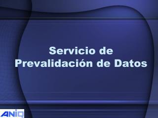 Servicio de Prevalidación de Datos