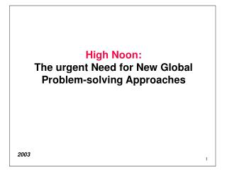 High Noon:  The urgent Need for New Global Problem-solving Approaches