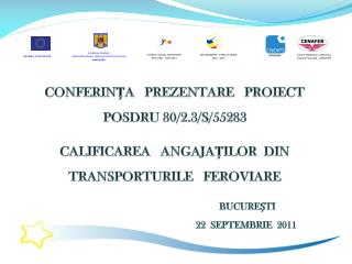 CONFERINŢA    PREZENTARE    PROIECT    POSDRU 80/2.3/S/55283 CALIFICAREA    ANGAJAŢILOR  DIN