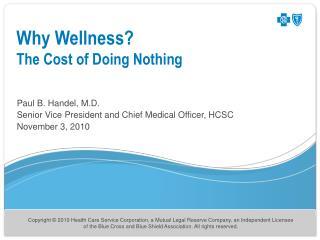 Paul B. Handel, M.D. Senior Vice President and Chief Medical Officer, HCSC November 3, 2010