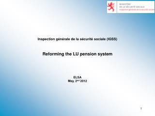 Inspection générale de la sécurité sociale (IGSS)  Reforming the LU pension system ELSA