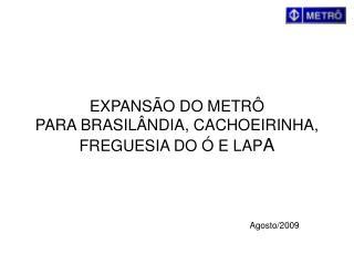 EXPANS O DO METR   PARA BRASIL NDIA, CACHOEIRINHA, FREGUESIA DO   E LAPA