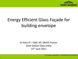 Energy Efficient Glass Façade for building envelope Sri Ram.N – IGBC AP; GRIHA Trainer