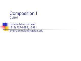 Composition I CM107 Cecelia Munzenmaier (515) 727-6899, x6921 cmunzenmaier@kaplan