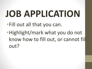 JOB APPLICATION Fill out all that you can.