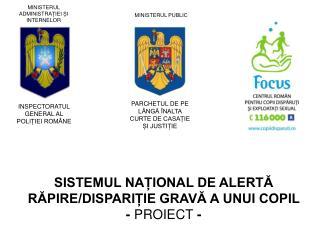 SISTEMUL NAȚIONAL DE ALERTĂ  RĂPIRE/DISPARIȚIE GRAVĂ A UNUI COPIL -  PROIECT  -