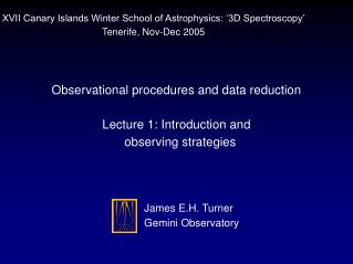 Observational procedures and data reduction Lecture 1: Introduction and observing strategies
