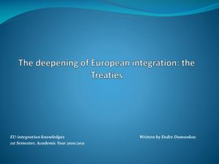 The  deepening  of European  integration : the  Treaties