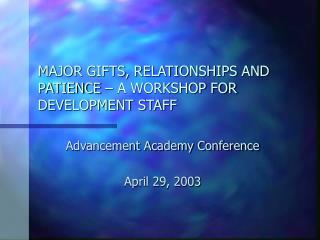 MAJOR GIFTS, RELATIONSHIPS AND PATIENCE – A WORKSHOP FOR DEVELOPMENT STAFF