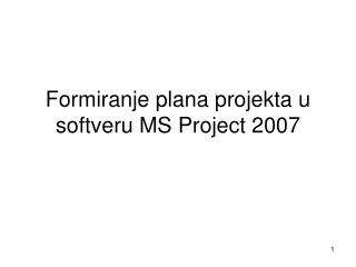 Formiranje plana projekta u softveru MS Project 2007