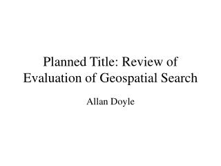 Planned Title: Review of Evaluation of Geospatial Search
