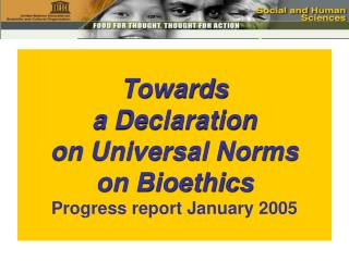 Towards a Declaration on Universal Norms on Bioethics Progress report January 2005