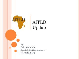 By Eric Akumiah Administrative Manager eric@aftld