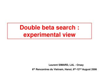 Double beta search : experimental view