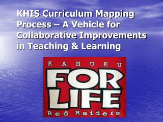 KHIS Curriculum Mapping Process   A Vehicle for Collaborative Improvements in Teaching  Learning