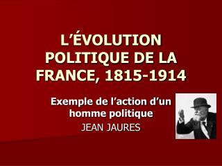 L'ÉVOLUTION POLITIQUE DE LA FRANCE, 1815-1914