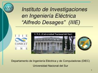 """Instituto de Investigaciones  en Ingeniería Eléctrica  """"Alfredo Desages""""  (IIIE)"""