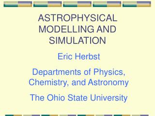 ASTROPHYSICAL MODELLING AND SIMULATION