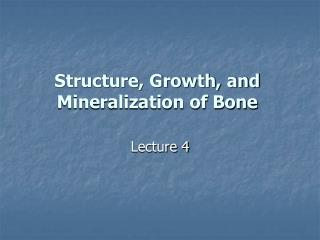 Structure, Growth, and Mineralization of Bone