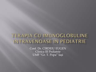 TERAPIA CU IMUNOGLOBULINE INTRAVENOASE IN PEDIATRIE