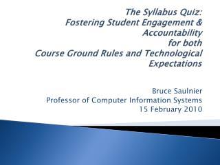 Bruce Saulnier Professor of Computer Information Systems 15 February 2010