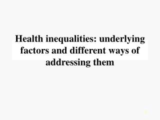 Health inequalities: underlying factors and different ways of addressing them