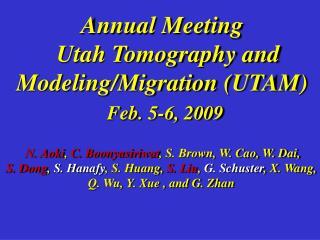 Annual Meeting    Utah Tomography and Modeling/Migration (UTAM)  Feb. 5-6, 2009