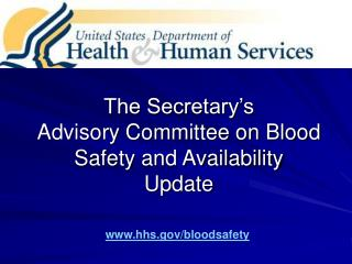 The Secretary's  Advisory Committee on Blood Safety and Availability Update