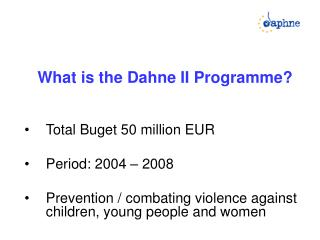 What is the Dahne II Programme? Total Buget 50 million EUR Period: 2004 � 2008