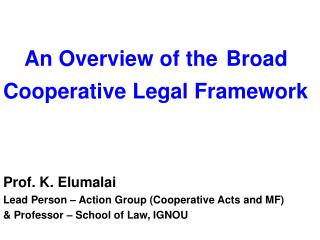 An Overview of the Broad  Cooperative Legal Framework Prof. K. Elumalai